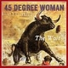 45 Degree Woman - The Wait CDS+DVD (M-/M-) -alt metal-