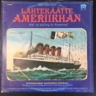 Lähtekäätte Ameriikhan - We're Sailing To America LP (VG+/VG) -musikaali-
