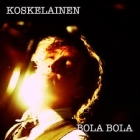 Koskelainen - Bola Bola CD (M-/M-) -pop rock-