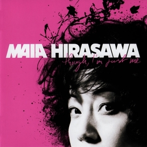 Maia Hirasawa - Though, Im Just Me CD (M-/M-) -pop rock-