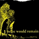 None Would Remain - Wake The Living CD (M-/M-) -hardcore-